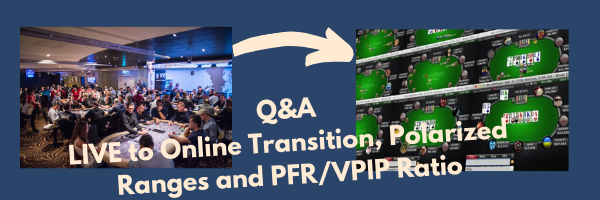Q&A: Polarized Ranges, LIVE to Online Poker Transition and the PFR/VPIP Ratio