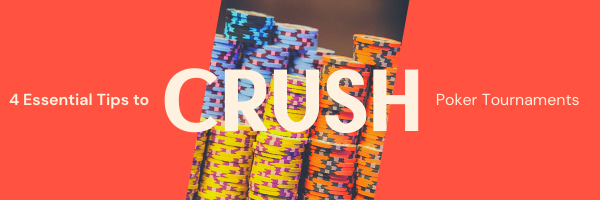 4 Essential Tips to Crush Poker Tournaments