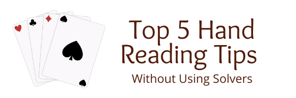 Top 5 Tips for Better Hand Reading without Using Solvers
